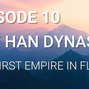 10. The Han Dynasty - The First Empire in Flames