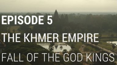 5. The Khmer Empire - Fall of the God Kings