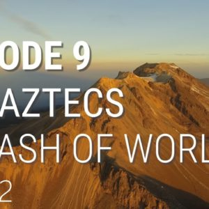 9. The Aztecs - A Clash of Worlds (Part 2 of 2)