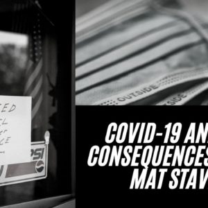 COVID-19 And It's Consequences – With Mat Staver