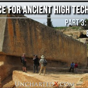 Quarrying and Moving Ancient Monuments! Evidence for Ancient High Technology, Part 3...