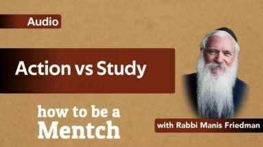 How To Be A Mensch: Action VS Study - Pirkei Avot