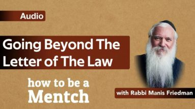 How To Be A Mensch: Going Beyond The Letter of The Law - Pirkei Avot