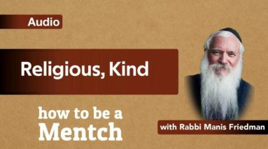 How To Be A Mensch: Religious, Kind - Pirkei Avot