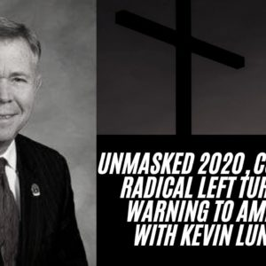 Unmasked 2020, Colorado's Radical Left Turn And A Warning To America – With Kevin Lundberg