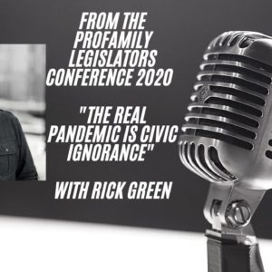 From The ProFamily Legislators Conference – The Real Pandemic Is Civic Ignorance. #Truth