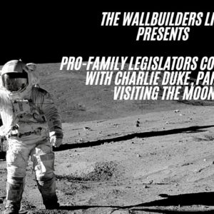 Pro-Family Legislators Conference With Charlie Duke, Part 2 – Visiting The Moon