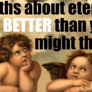Myths About Eternity - It's BETTER than you think!