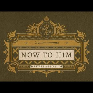 NOW TO HIM // 'Ballads of the Revelation'