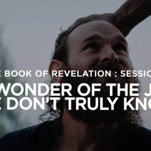 THE BOOK OF REVELATION // Session 7: The Wonder of the Jesus We Don't Truly Know