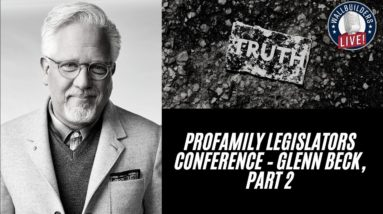 ProFamily Legislators Conference – Glenn Beck, Part 2 - WBLIVEPODCAST