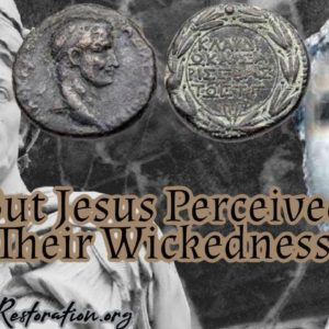 Remnant Restoration: But Jesus Perceived Their Wickedness