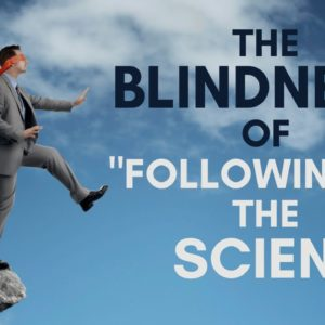 "The Blindness of ""Following the Science"""