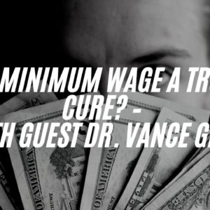 Is Minimum Wage A True Cure? – With guest Dr. Vance Ginn #WallBuilders #history #Finance