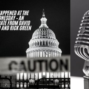 What Happened At The Capitol Wednesday-An Important Update with David and Tim Barton and Rick Green.